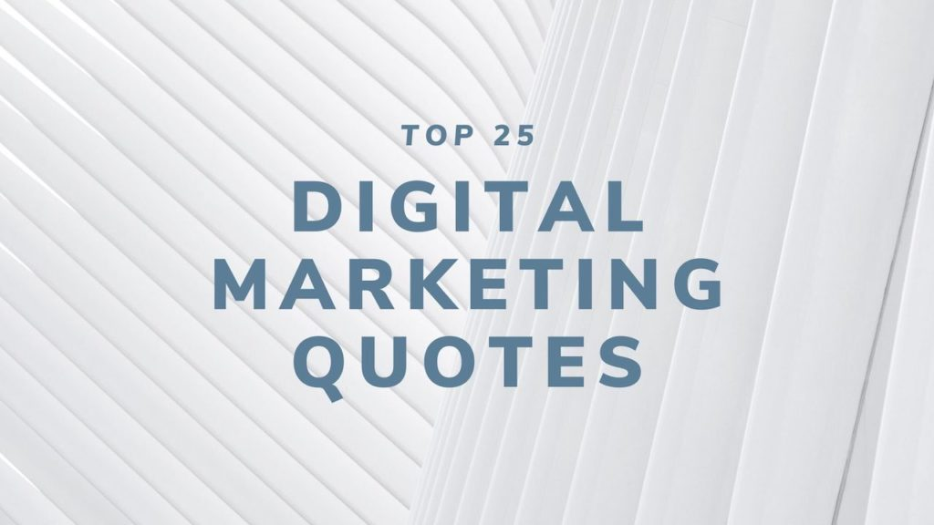 Top 25 Digital Marketing Quotes