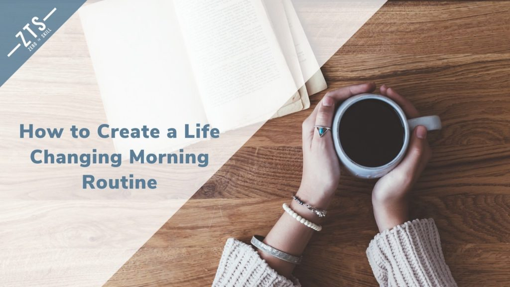 How to Create a Life Changing Morning Routine