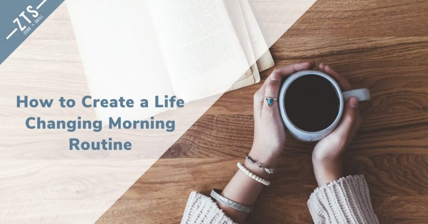 How to Create a Life Changing Morning Routine and Why It Will Help You Succeed
