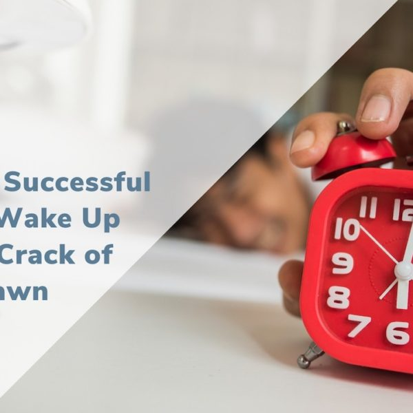 Early Risers: The Most Successful People Wake Up at the Crack of Dawn
