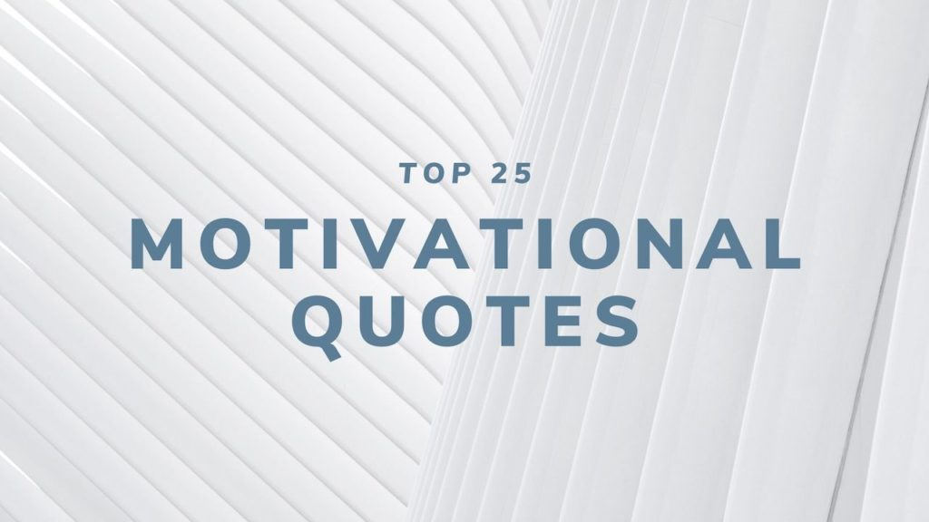 Top 25 Motivational Quotes