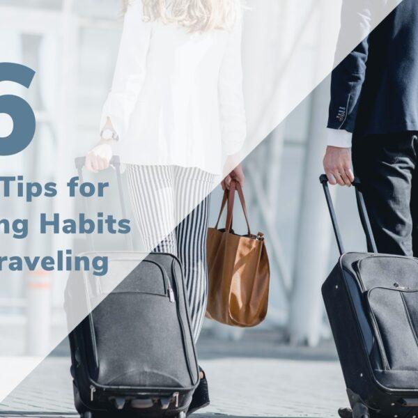 6 Helpful Tips for Maintaining Habits While Traveling