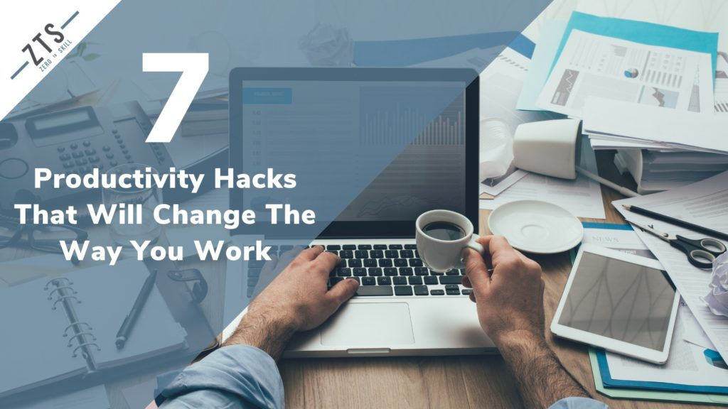 7 Productivity Hacks That Will Change The Way You Work