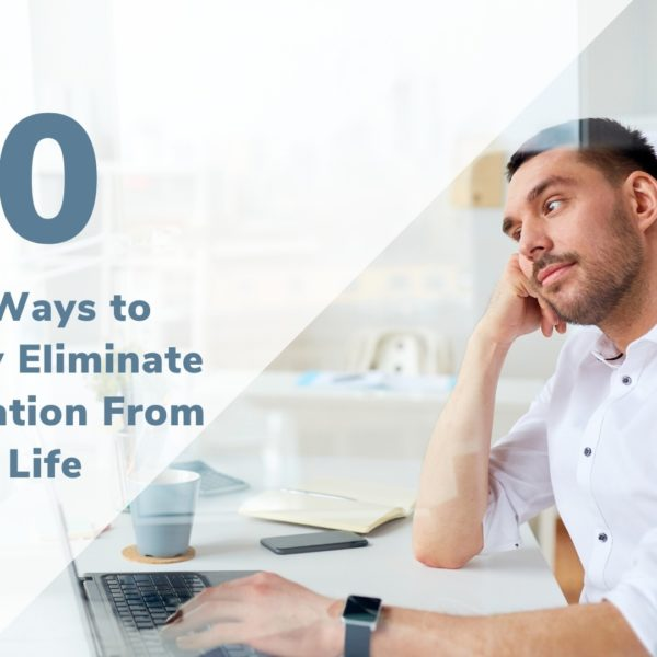 10 Proven Ways to Completely Eliminate Procrastination From Your Life