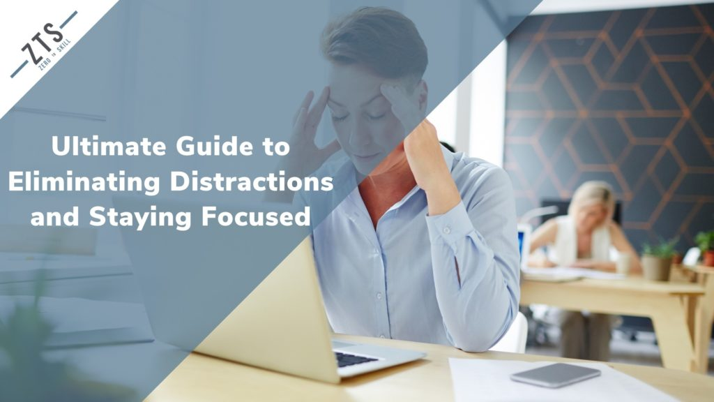 The Ultimate Guide to Eliminating Distractions and Staying Focused