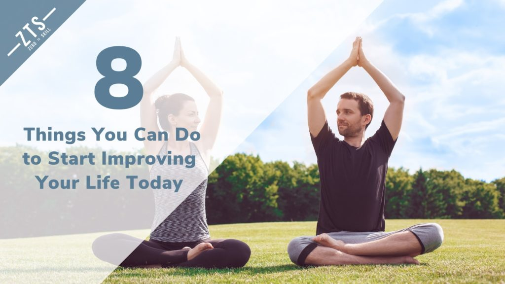 8 Virutally Effortless Things You Can Do to Start Improving You Life Today