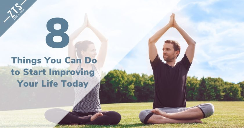 8 Virtually Effortless Things You Can Do to Start Improving Your Life Today