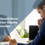 Dignity: The One Thing You Should Never Sacrifice for Success
