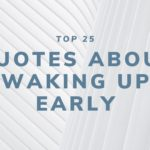 Top 25 Quotes About Waking Up Early