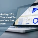 Digital Marketing 101: Everything You Need To Know Before You Get Started