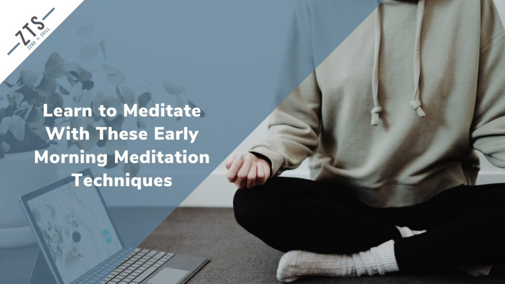 Learn to Meditate With These Early Morning Meditation Techniques