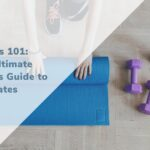 Pilates 101: The Ultimate Beginners Guide to Pilates